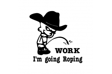 Cowboy Pee on Work I'm Going ROPING Decal Vinyl Trailer Mirror Window Truck Car