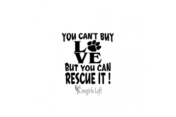 You Can't Buy Love But You Can RESCUE IT! Vinyl Decal